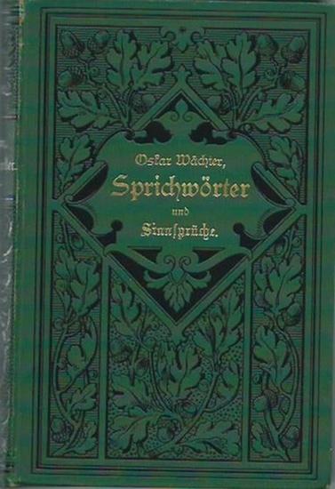 Wächter, Oskar: Sprichwörter und Sinnsprüche der Deutschen in neuer Auswahl. Mit Vorwort.