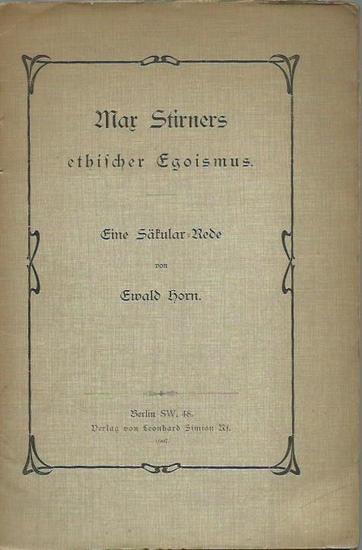 Stirner, Max. - Ewald Horn: Max Stirners ethischer Egoismus. Eine Säkular-Rede von Ewald Horn.