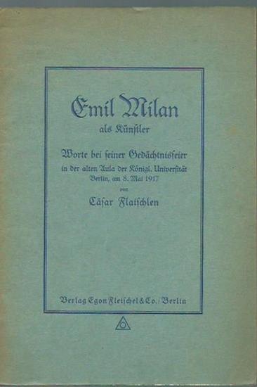 Milan, Emil (1859-1917). - Cäsar Flaischlen: Emil Milan als Künstler. Worte bei seiner Gedächtnisfeier in der alten Aula der Königl. Universität Berlin, am 8. Mai 1917.