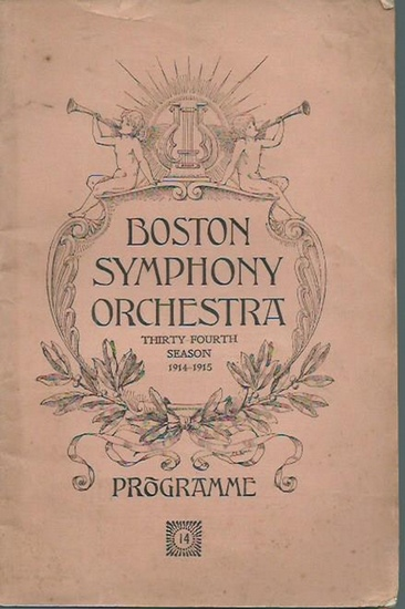 Boston Symphony Orchestra. - Boston Symphony Orchestra. Thirty-fourth season 1914-1915. Conductor: Dr. Karl Muck. Programme of the fourteenth Rehearsal and Concert with historical and descriptive notes by Philip Hale. Programme 14.