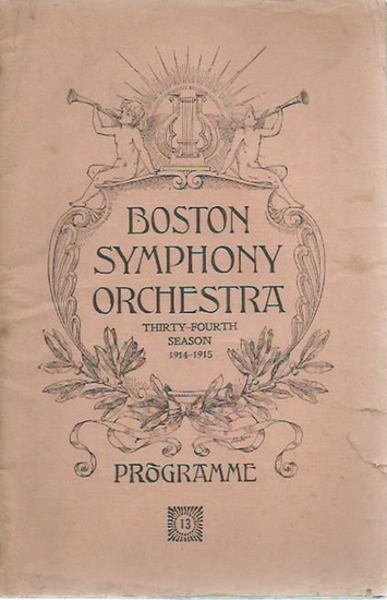 Boston Symphony Orchestra. - Boston Symphony Orchestra. Thirty-fourth season 1914-1915. Conductor: Dr. Karl Muck. Programme of the thirteenth Rehearsal and Concert with historical and descriptive notes by Philip Hale. Programme 13.