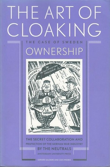 Aalders, Gerard / Wiebes, Cees: The Art of Cloaking Ownership The Secret Collaboration and Protection of the German war industry by the neutrals The case of Sweden.