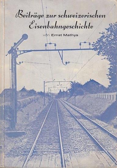 Mathys, Ernst: Beiräge zur schweizerischen Eisenbahngeschichte.