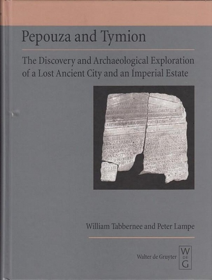 Tabbernee, William / Peter Lampe: Pepouza and Tymion. The Discovery and Archaeological Exploration of a lost Ancient City and an Imperial Estate.
