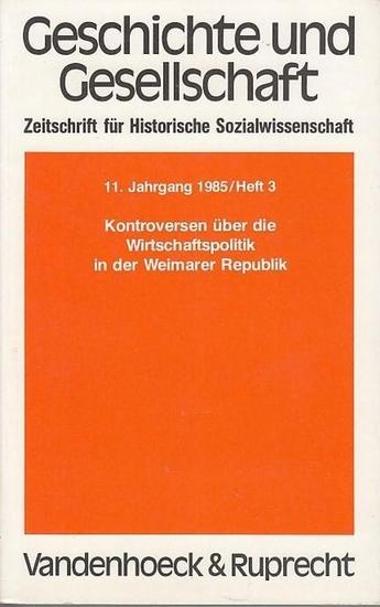Geschichte und Gesellschaft. - Winkler, Heinrich August (Hrsg.). - Charles S. Maier / Knut Borchardt. - Bernd Weisbrod / Gottfried Plumpe / Jürgen von Kruedener / Barbara Vogel: Geschichte und Gesellschaft. 11. Jahrgang 1985, Heft 3. Kontroversen über ...
