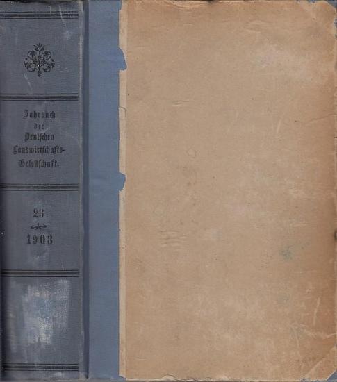 Deutsche Landwirtschaftsgesellschaft - Der Vorstand (Hrsg.). - Georg Prinz zu Schönaich-Carolath / Dr. Wagner / Dr. von Rümker / Dr. Appel und andere: Jahrbuch der Deutschen Landwirtschafts - Gesellschaft. Band 23, 1908.