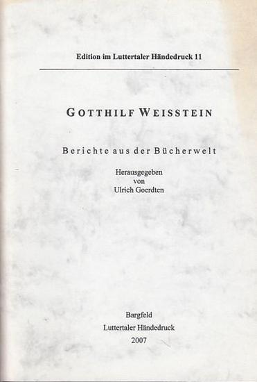 Weisstein, Gotthilf / Ulrich Goerdten (Hrsg. Und Nachwort): Berichte aus der Bücherwelt. Reprint im Luttertaler Händedruck, 11.