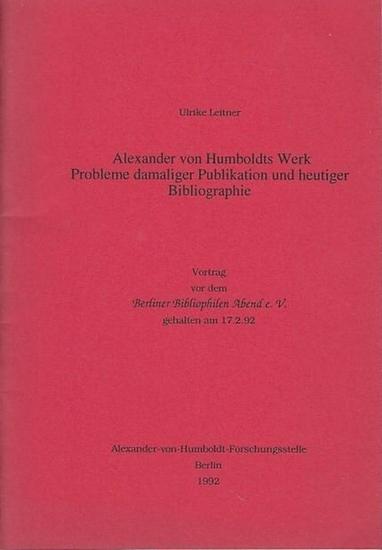 Humboldt, Alexander von. - Leitner, Ulrike: Alexander von Humboldts Werk - Probleme damaliger Publikation und heutiger Bibliographie.