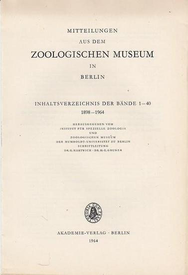 Institut für spezielle Zoologie (Hrsg.) / G. Hartwich, H.-E. Gruner (Schriftltg.): Mitteilungen aus dem Zoologischen Museum in Berlin. Inhaltsverzeichnis der Bände 1 - 40, 1898 - 1964.
