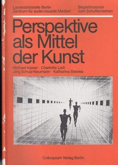 Landesbildstelle Berlin (Hrsg.) - Michael Kaiser, Charlotte Ließ, Jörg Schulz-Neumann u.a.: Perspektive als Mittel der Kunst (Begleitmterial zum Schulfernsehen).