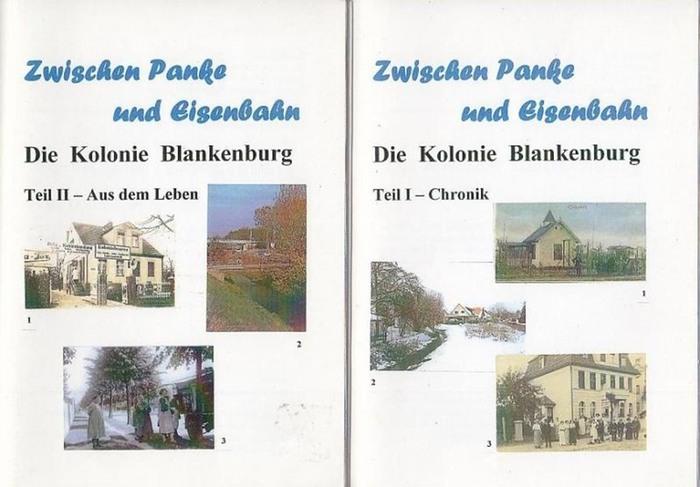 Berlin-Blankenburg. - Schnittka, Joachim und Hansjürgen Bernschein: Zwischen Panke und Eisenbahn. Die Kolonie Blankenburg. Teil I - Chronik UND Teil II - Aus dem Leben. 2 Teile.