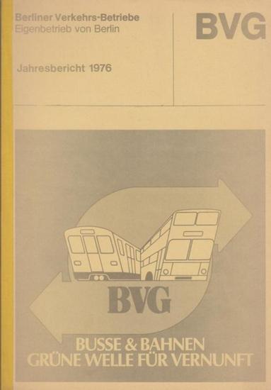 BVG. - Berliner Verkehrsbetriebe. BVG. Jahresbericht 1976. Berliner Verkehrs - Betriebe. Eigenbetrieb von Berlin.