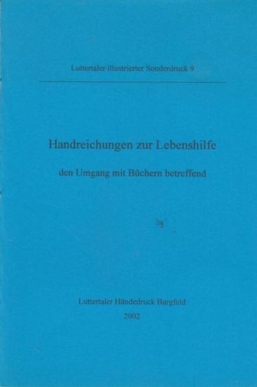 Goerdten, Ulrich: Handreichungen zur Lebenshilfe - den Umgang mit Büchern betreffend. Text und Illustrationen von Goerdten. (= Luttertaler illustrierter Sonderdruck 9 ):