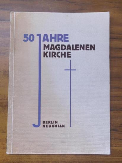 Berlin Neukölln. - Pfarrer Witzig und Oberschullehrer Kalaß (Bearb.) [Evangelische Magdalenen-Kirche ]: 50 Jahre Magdalenenkirche ( Magdalenen Kirche) Berlin Neukölln.