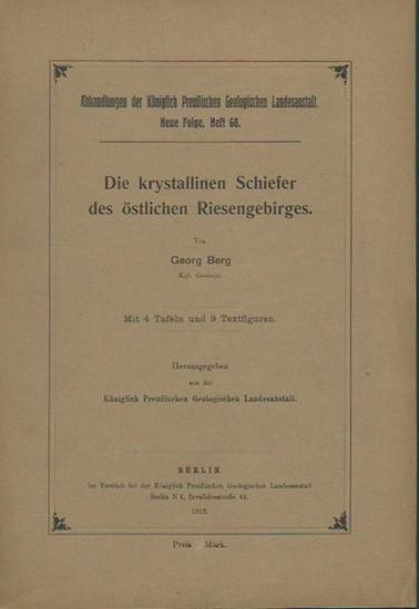 Berg, Georg: Die krystallinen Schiefer des östlichen Riesengebirges. (= Abhandlungen der Königlich Preußíschen Geologischen Landesanstalt, Neue Folge, Heft 68).