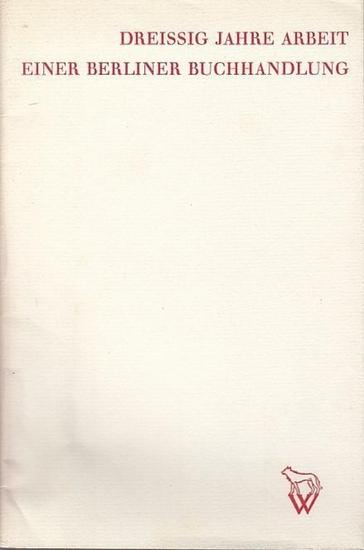 Wolff, Andreas: Dreissig Jahre Arbeit einer Berliner Buchhandlung. Wolffs Bücherei - Andreas Wolff, Berlin - Friedenau. 1931 - 1961.