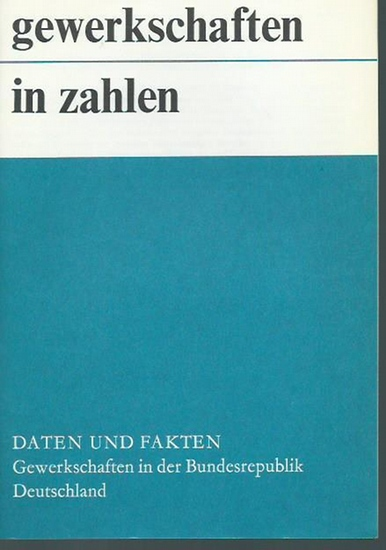 Heuler, Erika: Gewerkschaften in Zahlen. Daten und Fakten. Gewerkschaften in der Bundesrepublik Deutschland. Eine Schrift des Wirtschaftsrates der CDU e. V.