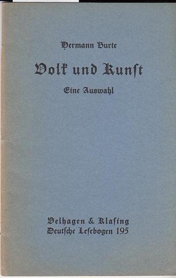 Burte, Hermann: Volk und Kunst. Eine Auswahl. (= Hrsg. Dr.H.Knudsen / Velhagen &Klasings deutsche Lesebogen Nr. 195 ).