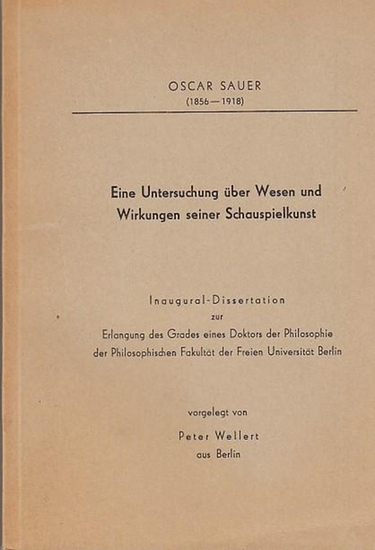 Sauer, Oscar. - Wellert, Peter aus Berlin (Inaugural-Dissertation) Oscar Sauer (1856-1918). Eine Untersuchung über Wesen und Wirkungen seiner Schauspielkunst. Inaugural-Dissertation