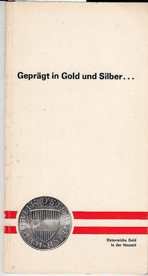 Jungwirth, Dr. Helmut / Hrsg. Und Eigentümer : Erste Österreichische Spar-Casse, Wien. Geprägt in Gold und Silber… Österreichs Geld in der Neuzeit.