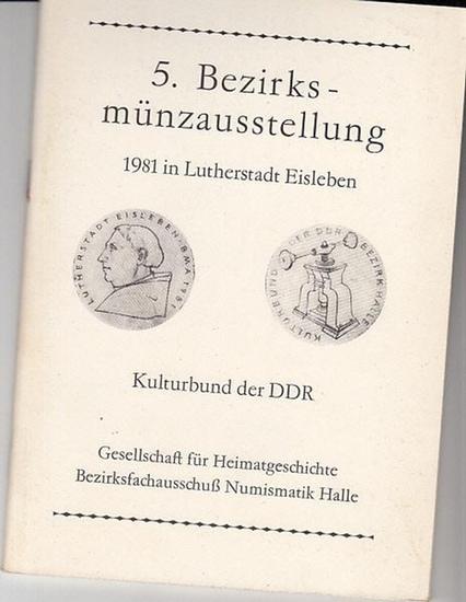 Kulturbund der DDR. / Gesellschaft für Heimatgeschichte, Numismatik, Halle. 5.Bezirksmünzausstellung 1981 in Lutherstadt Eisleben.