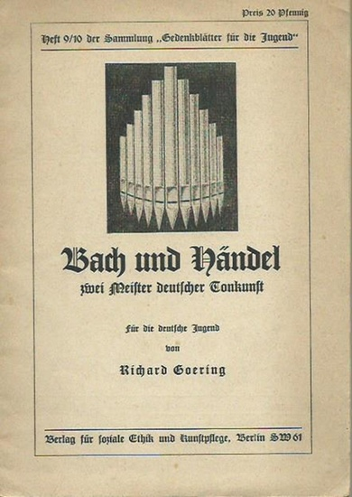 Bach, Johann Sebastian. - Händel, Georg Friedrich. - Goering, Richard: Bach und Händel - zwei Meister deutscher Tonkunst. Für die deutsche Jugend. (= Gedenkblätter für die Jugend, Heft 9/10).