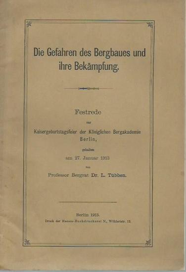 Tübben, L.: Die Gefahren des Bergbaues und ihre Bekämpfung. Festrede zur Kaisergeburtstagsfeier der Königlichen Bergakademie Berlin am 27. Januar 1913.