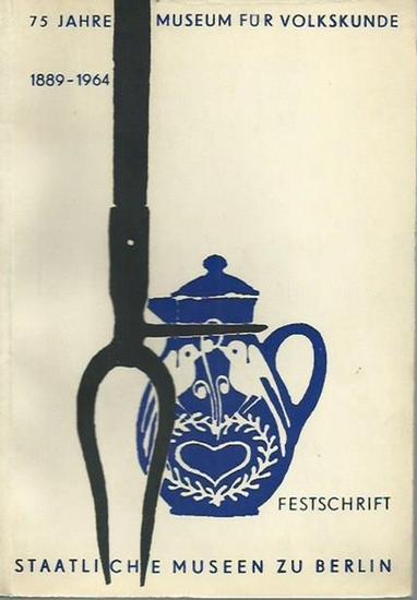 Staatliche Museen zu Berlin. - 75 Jahre Museum für Volkskunde zu Berlin 1889 - 1964. Festschrift.
