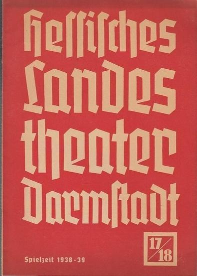 Darmstadt. - Hessisches Landestheater. - Franz Everth (Generalintendant). - Hermann Dollinger (Schriftleiter). - Blätter des Hessischen Landestheaters Darmstadt. Heft 17 / 18, Spielzeit 1938 / 1939. Inhalt: Die Spielzeit 1939 - 1940 (Vorschau) / Rückbl...