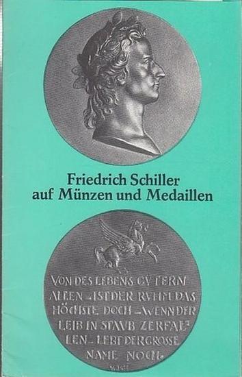 Schiller, Friedrich. - Text: Johannes Dudda / Aufnahmen: Sigrid Geske. - Friedrich Schiller auf Münzen und Medaillen.