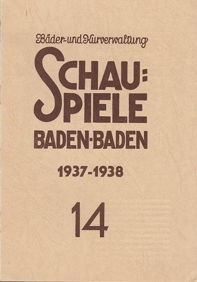 Schauspiele Baden-Baden. - Intendanz: Heyser / Otto Riegel (Dramaturg) / Ivo Puhonny (Titel): Blätter der Schauspiele Baden Baden 1937 - 1938, Nr. 14. Bäder- und Kurverwaltung. Inhalt: Otto Riegel - Theater und Kunstbetrachtung.