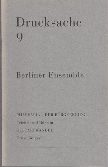 Berliner Ensemble Berlin, Redaktion Heiner Müller / Holger Teschke. Friedrich Hölderlin / Ernst Jünger. Drucksache 9. Pharsalia - Der Bürgerkrieg. Friedrich Hölderlin. Gestaltwandel. Ernst Jünger.