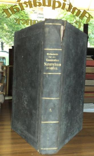 Zeitschrift für die gesamten Naturwissenschaften. - Naturw. Vereine für Sachsen u. Thüringen in Halle (Hrsg.) / C. Giebel, W. Heintz (Red.): Zeitschrift für die Gesammten [ gesamten ] Naturwissenschaften. Sechster ( 6. ) Band, Jahrgang 1855.