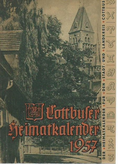 Cottbus. - Heinrich Leonhard (verantwortlich): Cottbuser Heimatkalender 1957. Herausgeber: Kulturbund zur demokratischen Erneuerung Deutschlands, Kreisleitung Cottbus.