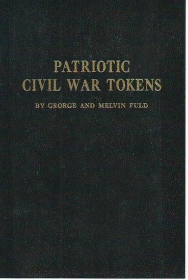 Fuld, George and Melvin: Patriotic civil war tokens. A descriptive and price catalogue of the die varieties of patriotic type tokens used as a substitute for money during the American Civil War.