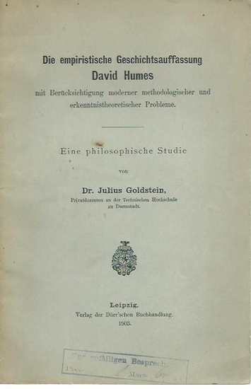 Hume, David. - Goldstein, Julius: Die empiristische Geschichtsauffassung David Humes mit Berücksichtigung moderner methodologischer und erkenntnistheoretischer Probleme. Eine philosophische Studie.