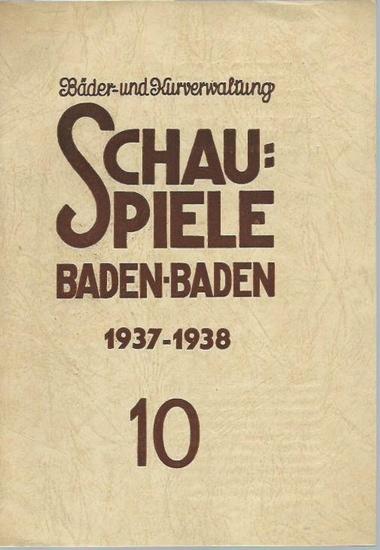 Baden-Baden. - Otto Riegel (Schriftleitung): Blätter der Schauspiele Baden-Baden 1937 - 1938. Heft 10. Herausgeber: Intendanz der Schauspiele. Bäder- und Kurverwaltung.