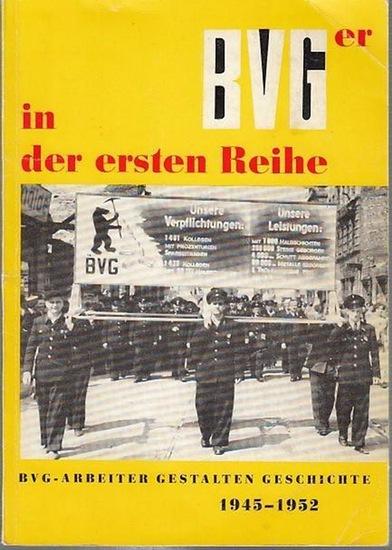 BVG. - VEB Kombinat Berliner Verkehrsbetriebe. - BVGer in der ersten Reihe 1945 bis 1952. BVG-Arbeiter gestalten Geschichte . Beiträge zur Geschichte der Berliner Verkehrs-Betriebe (BVG).