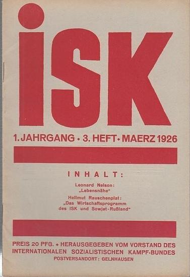 isk - Vorstand des Internationalen Sozialistischen Kampf-Bundes (Hrsg.) / Eichler, Willi (Schriftleiter.) - Leonard Nelson / Hellmut Rauschenplat (Autoren): isk. 1. Jahrgang - 3. Heft - März 1926. Mitteilungsblatt des Internationalen Sozialistischen Ka...