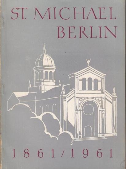 St. Michael Berlin. - Zusammengestellt von Motter, Bernhard. St. Michael Berlin. 1861 / 1961. Festschrift.