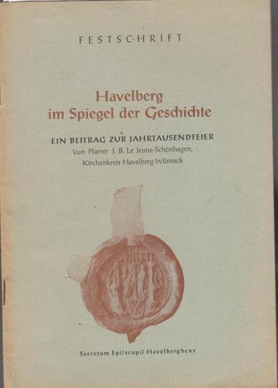 Havelberg. - Le Jeune, J. B.: Havelberg im Spiegel der Geschichte. Ein Beitrag zur Jahrtausendfeier. Festschrift.