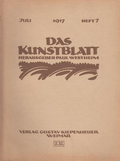 Kunstblatt, Das - Westheim, Paul (Hrsg.) - Paul Erich Küppers (Autoren): Das Kunstblatt. Juli 1917, Heft 7. Aus dem Inhalt: Vom Wesen des plastischen Gestaltens / Max Liebermann zum 70. Geburtstag / Paul Erich Küppers - Kunstauffassung und Weltgefühl /...