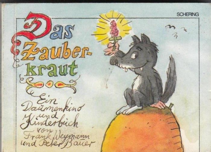 Weymann, Frank / Bauer, Peter Das Zauberkraut. Ein Daumenkind und Kinderbuch.