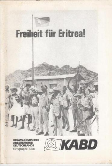 Kommunistischer Arbeiterbund Deutschlands - KABD. Ortsgruppe Ulm Hrsg. Freiheit für Eritrea !