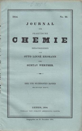 Chemie, Journal für praktische - Erdmann, Otto Linné / Gustav Werther (Hrsg.) - W. Lasch / H. Rose / J.J. Pohl / Heintz (Autoren): Journal für praktische Chemie. 63. Band, 6. Heft 1854. Aus dem Inhalt: W. Lasch - Mineralquellen bei Freienwalde an der O...