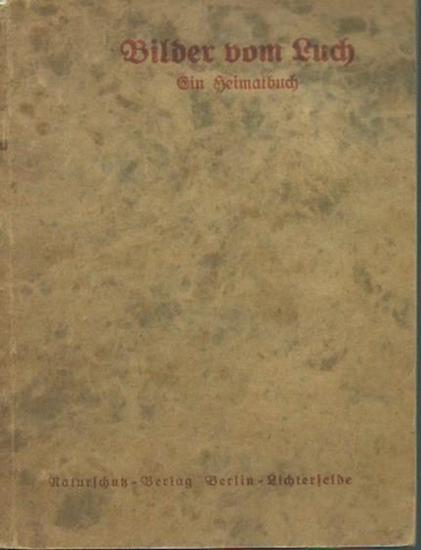 Berlin Lichterfelde. - Griebel, Erich: Bilder vom Luch. Ein Heimatbuch nebst einem Anhang mit Beiträgen von Beckel, Max Braun, P. Deegener, F. Hauchecorne, H. Helfer, H. Klose.
