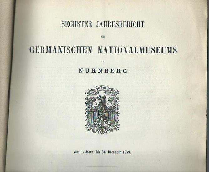 Germanisches Nationalmuseum zu Nürnberg. - Sechster Jahresbericht des Germanischen Nationalmuseums zu Nürnberg vom 1. Januar bis 31. December 1859.