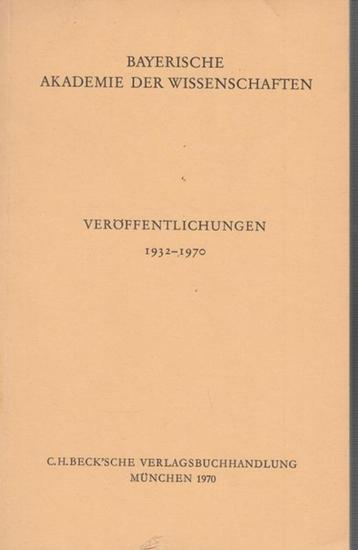 Bayerische Akademie der Wissenschaften. Veröffenlichungen 1932 - 1970. Bayerische Akademie der Wissenschaften.