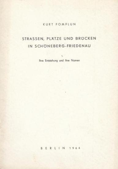 Pomplun, Kurt Strassen, Plätze und Brücken in Schöneberg - Friedenau. Ihre Entstehung und ihre Namen.