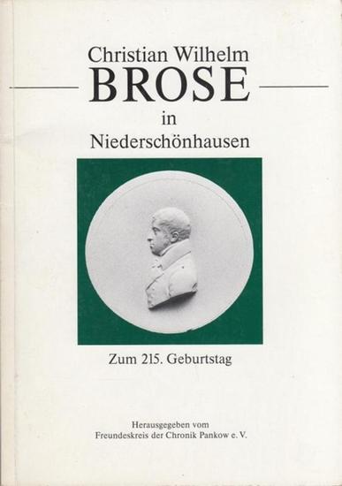 Brose, Christian Wilhelm. - Hrsg.: Freundeskreis der Chronik Pankow e.V. / Redaktion: Langfeldt, Gisela. Christian Wilhelm Brose in Niederschönhausen. Zum 215. Geburtstag.